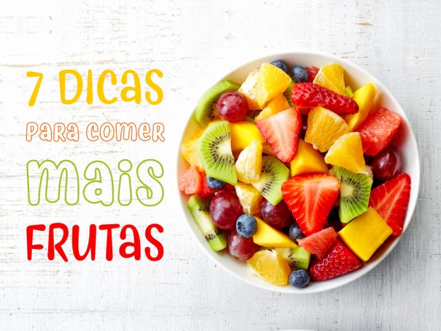 7 dicas para comer mais frutas e verduras!