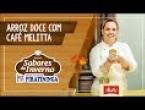 Receita - Arroz Doce com Café Melitta!
