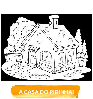 A casa do pirinha